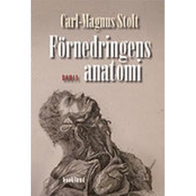 Förnedringens anatomi. Berättelse om en man som fullbordade en vetenskap (Inbunden, 2012)
