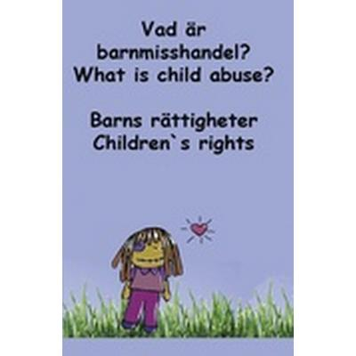 Barns rättigheter: vad är barnmisshandel? / Children's rights: what is child abuse? (Häftad, 2014)