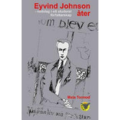 Eyvind Johnson åter: nedslag i ett studerat författarskap (Häftad, 2013)