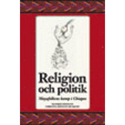 Religion och politik: mayafolkens kamp i Chiapas (Häftad, 2009)