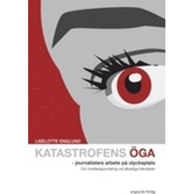 Katastrofens öga: journalisters arbete på olycksplats - Om medierapportering vid allvarliga händelser (Kartonnage, 2008)