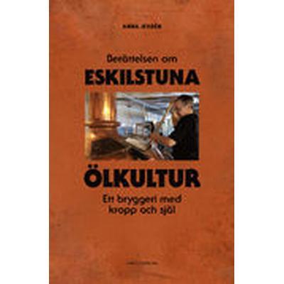Berättelsen om Eskilstuna Ölkultur - Ett bryggeri med kropp och själ (Inbunden, 2015)