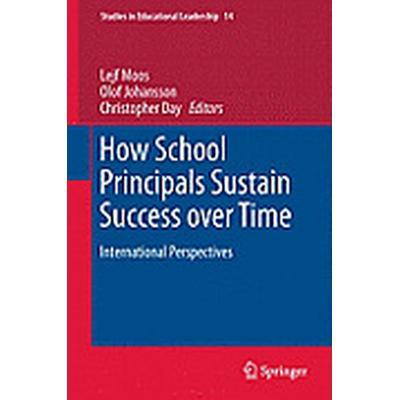 How School Principals Sustain Success Over Time (Inbunden, 2011)