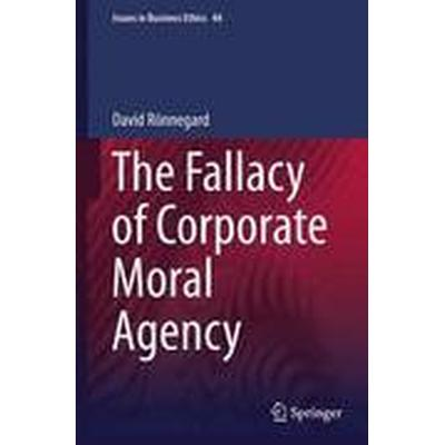 The Fallacy of Corporate Moral Agency (Inbunden, 2015)