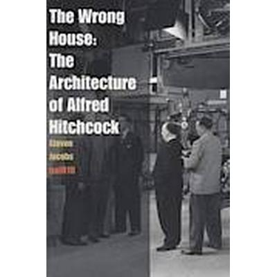 The Wrong House - the Architecture of Alfred Hitchcock (Häftad, 2013)
