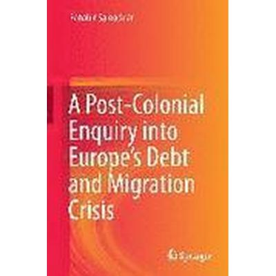 A Post-Colonial Enquiry into Europe's Debt and Migration Crisis (Inbunden, 2016)
