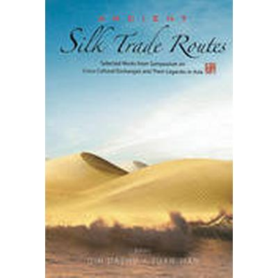 Ancient Silk Trade Routes (Inbunden, 2015)