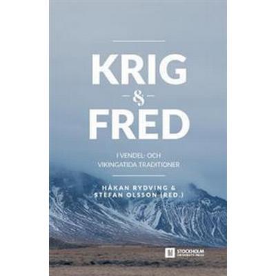 Krig Och Fred I Vendel- Och Vikingatida Traditioner (Häftad, 2016)
