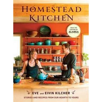 Homestead Kitchen: Stories and Recipes from Our Hearth to Yours (Inbunden, 2016)