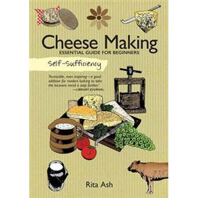 Self-Sufficiency: Cheese Making: Essential Guide for Beginners (Häftad, 2016)