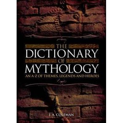The Dictionary of Mythology (Inbunden, 2015)