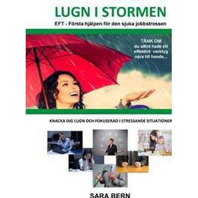 Lugn i stormen - EFT: Första hjälpen för den sjuka jobbstressen (Spiral, 2016)