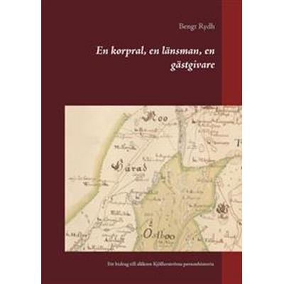 En korpral, en länsman, en gästgivare: ett bidrag till släkten Kjöllerströms personhistoria (Inbunden, 2017)