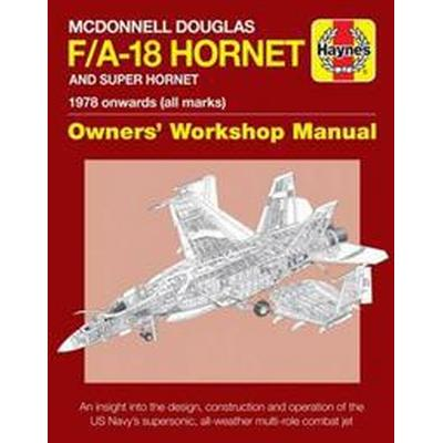 Haynes McDonnell Douglas F/A-18 Hornet and Super Hornet 1978 onwards (All Marks) (Inbunden, 2017)