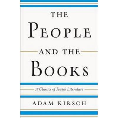 The People and the Books: 18 Classics of Jewish Literature (Inbunden, 2016)