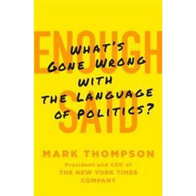 Enough Said: What's Gone Wrong with the Language of Politics? (Inbunden, 2016)