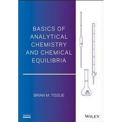 Basics of Analytical Chemistry and Chemical Equilibria (Häftad, 2013)