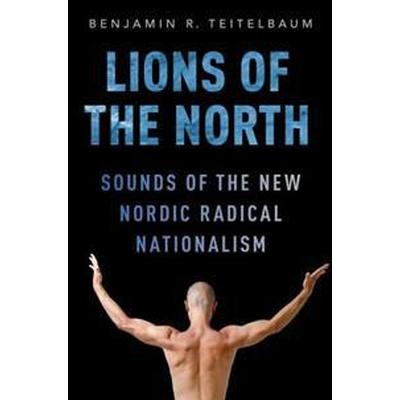 Lions of the North: Sounds of the New Nordic Radical Nationalism (Häftad, 2017)