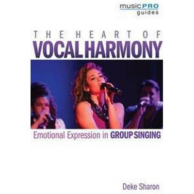 The Heart of Vocal Harmony: Emotional Expression in Group Singing (Häftad, 2016)