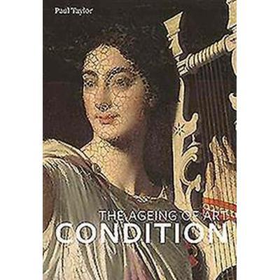 Condition: The Ageing of Art (Häftad, 2015)