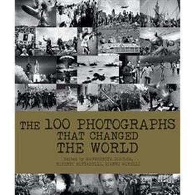 The 100 Photographs That Changed the World (Inbunden, 2017)