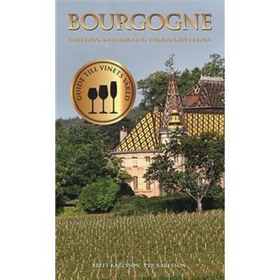 Bourgogne: vinerna, distrikten, producenterna (E-bok, 2016)