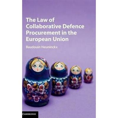 The Law of Collaborative Defence Procurement in the European Union (Inbunden, 2016)