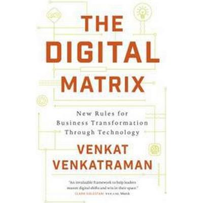 The Digital Matrix: New Rules for Business Transformation Through Technology (Inbunden, 2017)