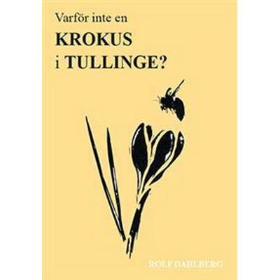 Varför inte en krokus i Tullinge?: fältbiets berättelse (Häftad, 2014)