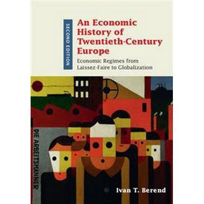 An Economic History of Twentieth-Century Europe (Inbunden, 2016)