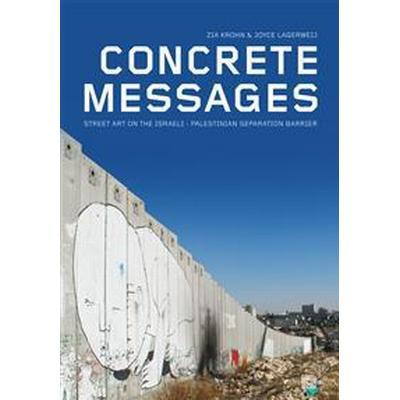 Concrete messages: street art on the Israeli-Palestinian separation barrier (Inbunden, 2010)