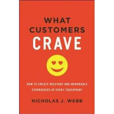 What Customers Crave: How to Create Relevant and Memorable Experiences at Every Touchpoint (Inbunden, 2016)