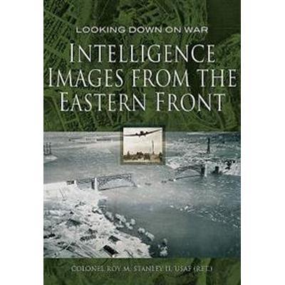 Intelligence Images from the Eastern Front (Inbunden, 2017)