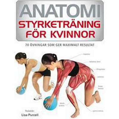 Anatomi: styrketräning för kvinnor - 70 övningar som ger maximalt resultat (E-bok, 2016)