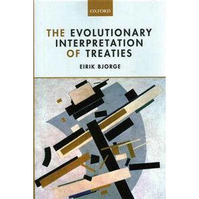 The Evolutionary Interpretation of Treaties (Inbunden, 2014)