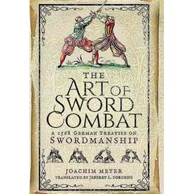 The Art of Sword Combat (Inbunden, 2016)