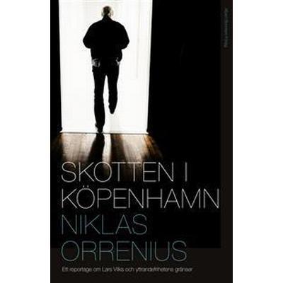 Skotten i Köpenhamn: ett reportage om Lars Vilks, extremism och yttrandefrihetens gränser (Inbunden, 2016)