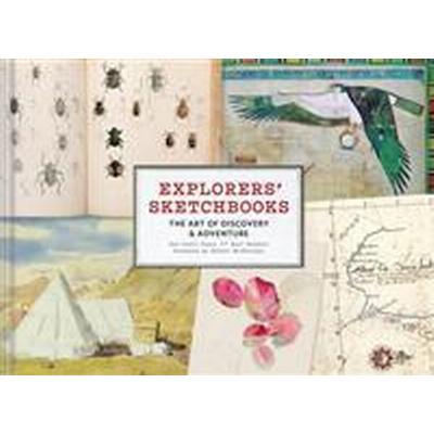 Explorers' Sketchbooks: The Art of Discovery & Adventure (Inbunden, 2017)