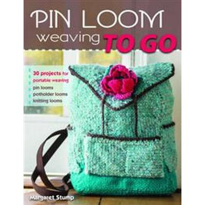 Pin Loom Weaving to Go (Pocket, 2017)