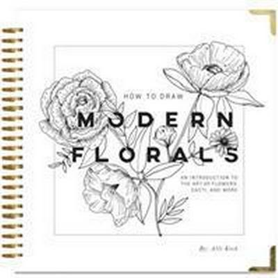 How to Draw Modern Florals: An Introduction to the Art of Flowers, Cacti, and More (Inbunden, 2017)