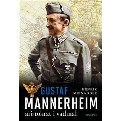Gustaf Mannerheim: Aristokrat i vadmal (Inbunden, 2017)