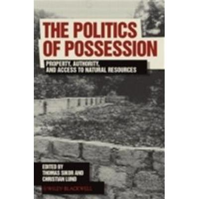 The Politics of Possession: Property, Authority, and Access to Natural Resources (Häftad, 2010)