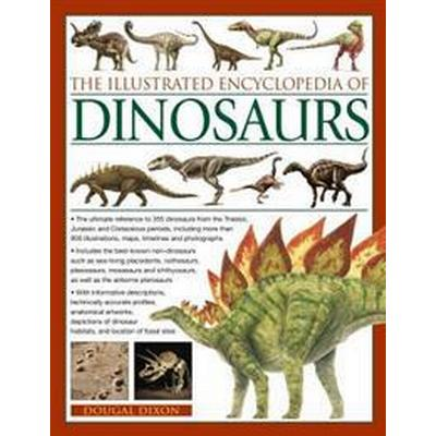 The Illustrated Encyclopedia of Dinosaurs: The Ultimate Reference to 355 Dinosaurs from the Triassic, Jurassic and Cretaceous Periods, Including More (Häftad, 2017)