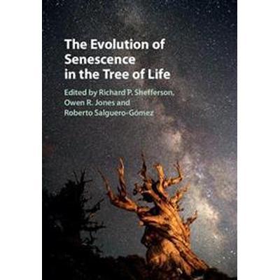 The Evolution of Senescence in the Tree of Life (Inbunden, 2017)