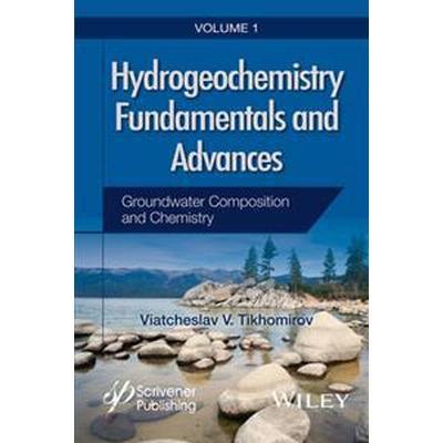 Hydrogeochemistry Fundamentals and Advances, Volume 1, Groundwater Composii (Häftad, 2016)