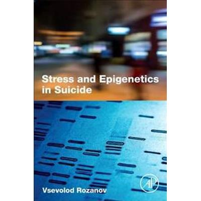 Stress and Epigenetics in Suicide (Häftad, 2017)