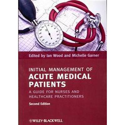 Initial Management of Acute Medical Patients: A Guide for Nurses and Healthcare Practitioners (Häftad, 2012)