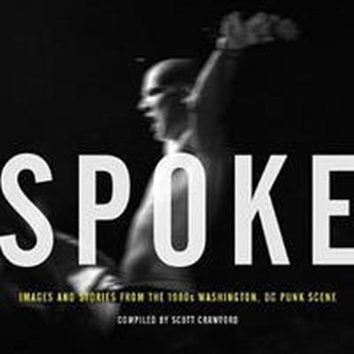 Spoke: Images and Stories from the 1980s Washington, DC Punk Scene (Inbunden, 2017)