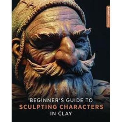 Beginner's Guide to Sculpting Characters in Clay (Pocket, 2017)