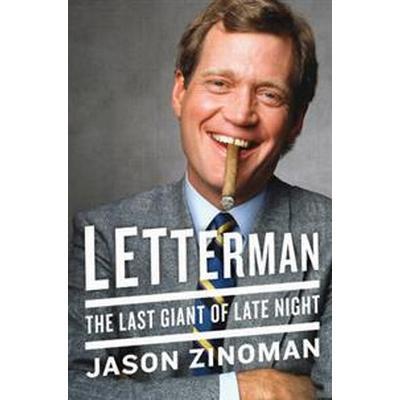 Letterman: The Last Giant of Late Night (Inbunden, 2017)